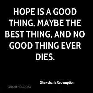 quote-hope-is-a-good-thing-maybe-the-best-thing-a